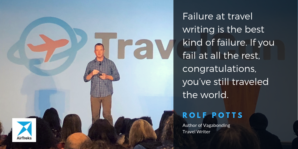 """Failure at travel writing is the best kind of failure. If you fail at all the rest, congratulations, you've still traveled the world."""