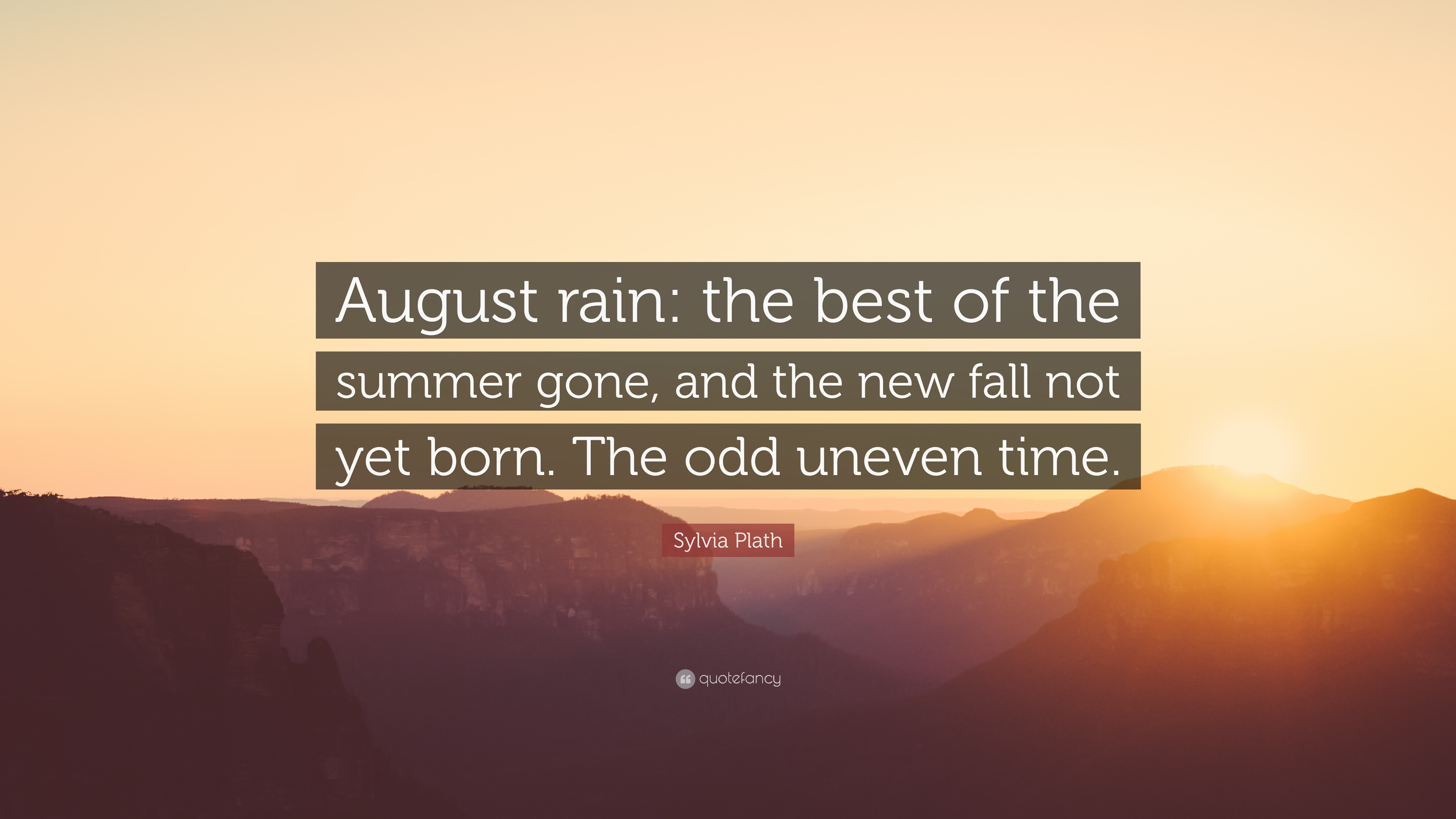 """""""August rain: the best of the summer gone, and the new fall not yet born. The odd uneven time."""""""