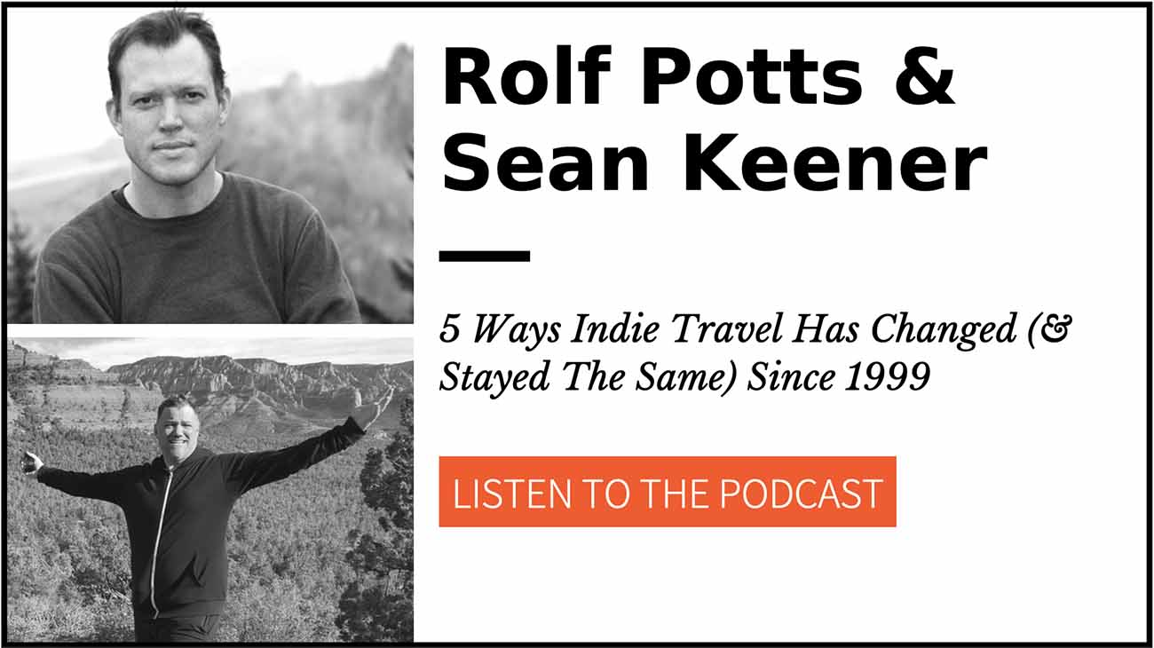 5 ways indie travel has changed, Rolf Potts, Sean Keener